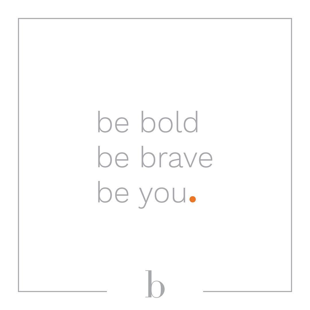 be bold be brave be you mantra goals